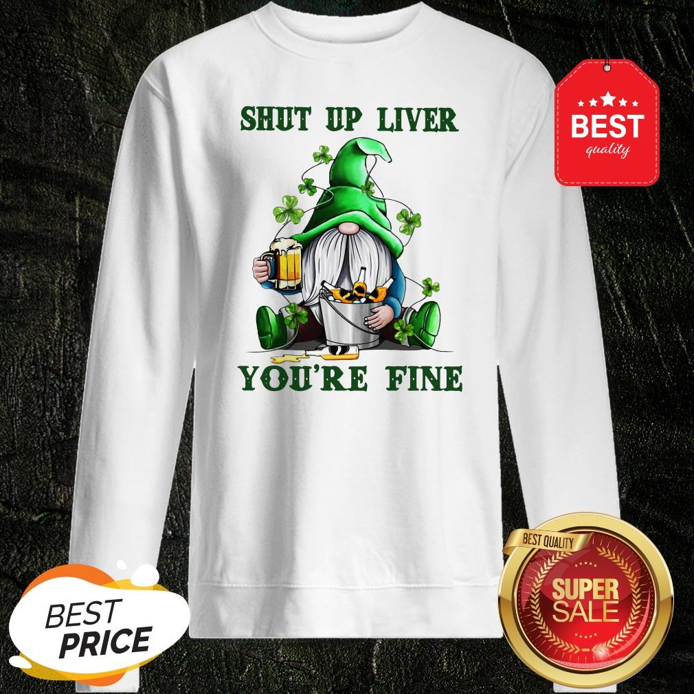 St Patrick's Day Gnomes Shut Up Liver You're Fine Sweatshirt