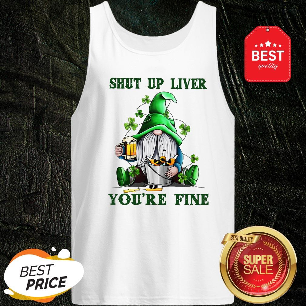 St Patrick's Day Gnomes Shut Up Liver You're Fine Sweatshirt Tank-top