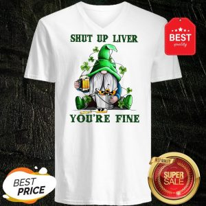 St Patrick's Day Gnomes Shut Up Liver You're Fine Sweatshirt V-neck