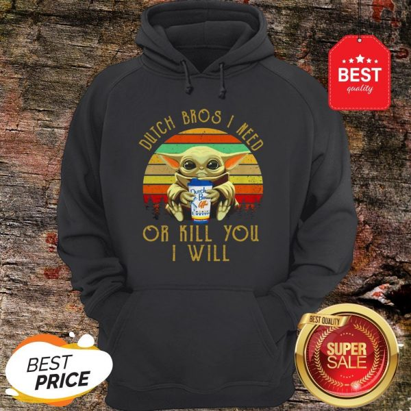 Baby Yoda Dutch Bros I Need Or Kill You I Will Vintage Hoodie