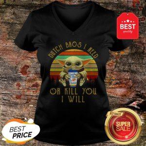 Baby Yoda Dutch Bros I Need Or Kill You I Will Vintage V-neck