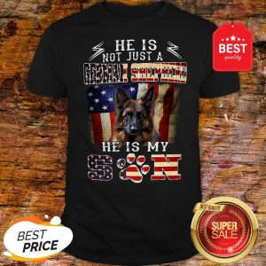 Nice He Is Not Just A German Shepherd He Is My Son American Flag Shirt