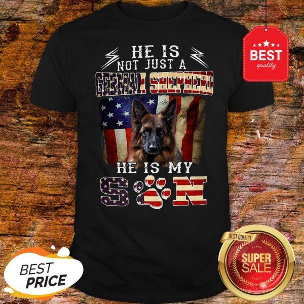 Nice He Is Not Just A German Shepherd He Is My Son American Flag Shirt