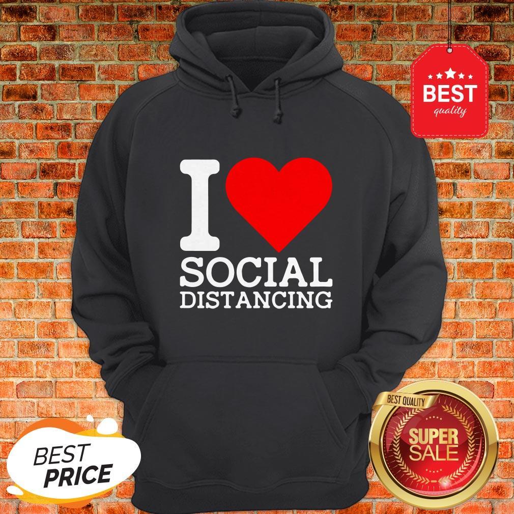 Nice I Love Social Distancing Hoodie