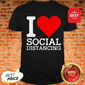 Nice I Love Social Distancing Shirt