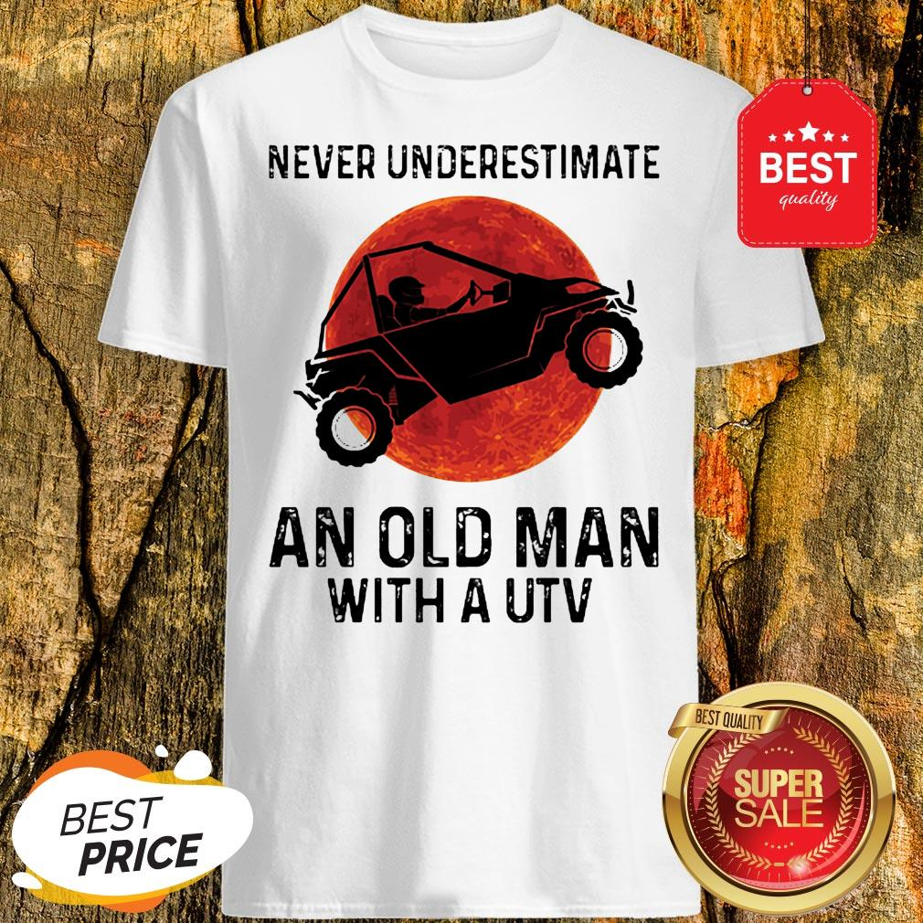 Nice Never Underestimate An Old Man With UTV Sunset Shirt