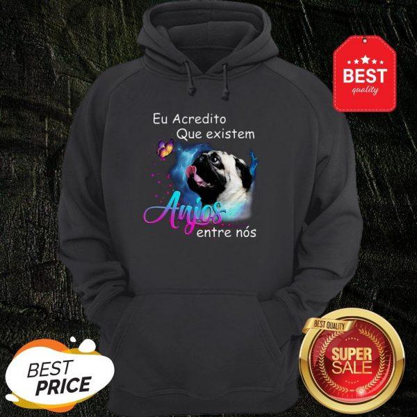 Nice Pug Eu Acredito Que Existem Anjos Entre Nos Hoodie
