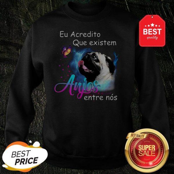 Nice Pug Eu Acredito Que Existem Anjos Entre Nos Sweatshirt