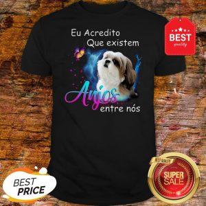 Nice Shih Tzu Eu Acredito Que Existem Anjos Entre Nos Shirt