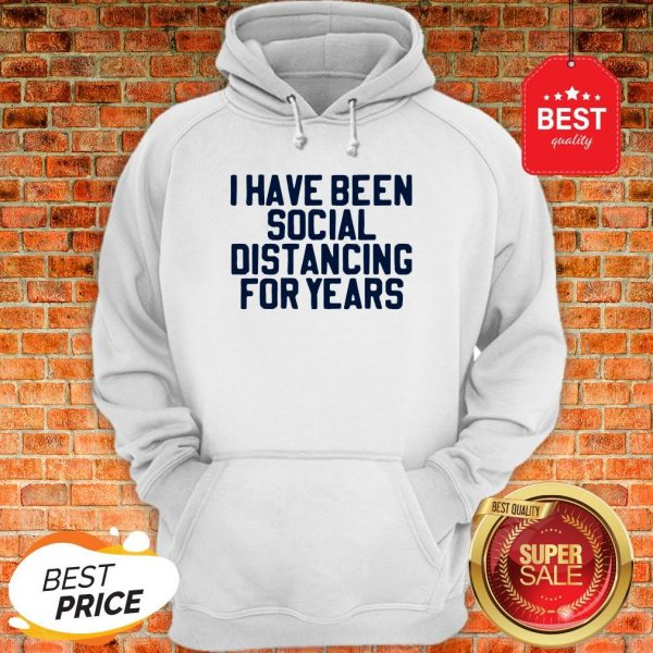 Perfect I Have Been Social Distancing For Years Hoodie