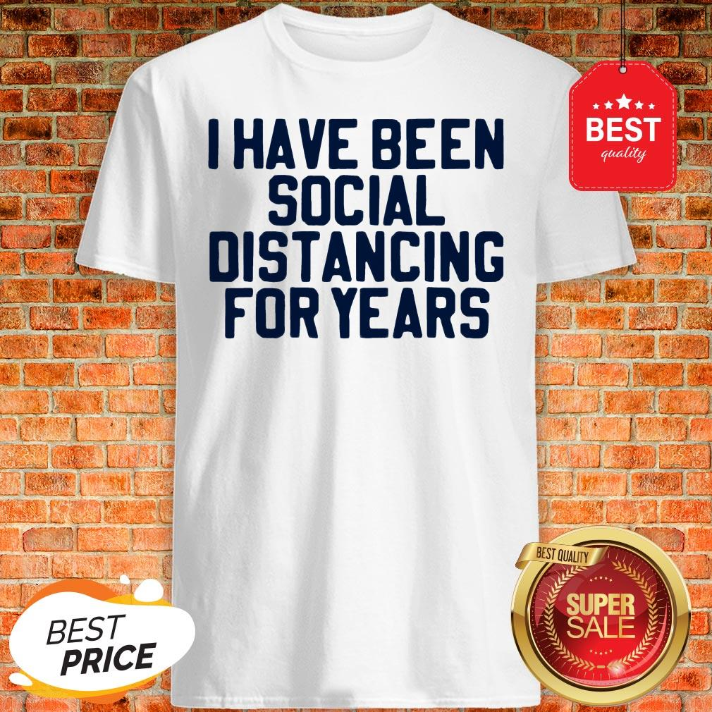 Perfect I Have Been Social Distancing For Years Shirt