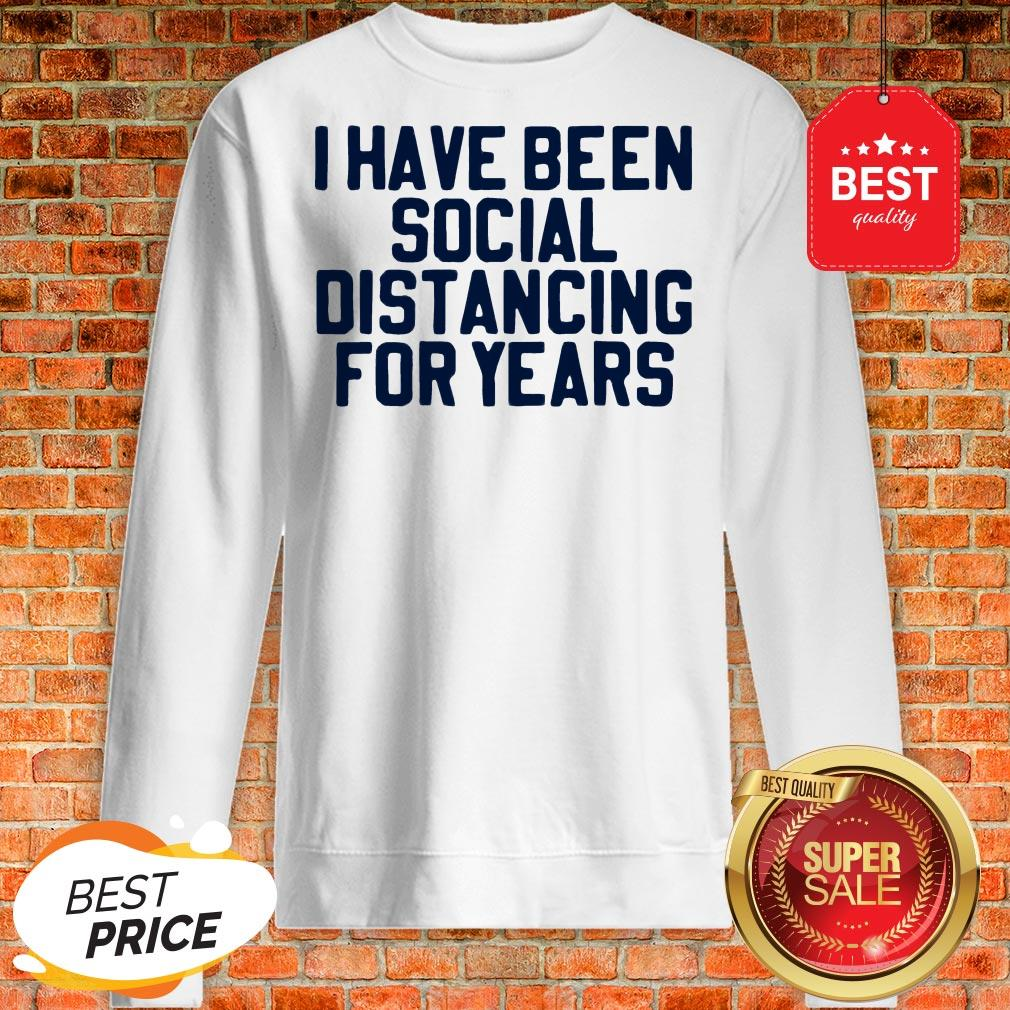 Perfect I Have Been Social Distancing For Years Sweatshirt