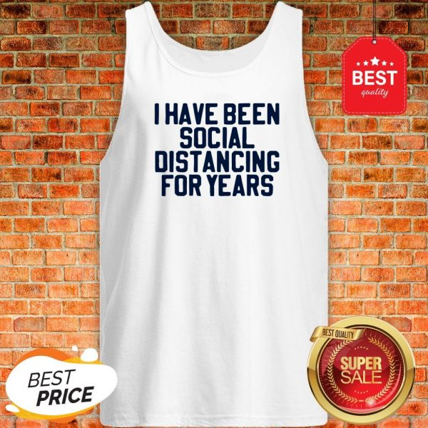 Perfect I Have Been Social Distancing For Years Tank Top