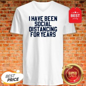 Perfect I Have Been Social Distancing For Years V-neck