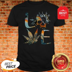 Perfect Love Skull Weed Sunflower Earth Day Shirt