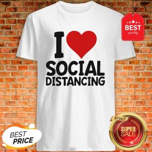 Pretty I Love Social Distancing Shirt
