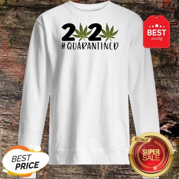 Cannabis Weed 2020 #Quarantined Sweatshirt