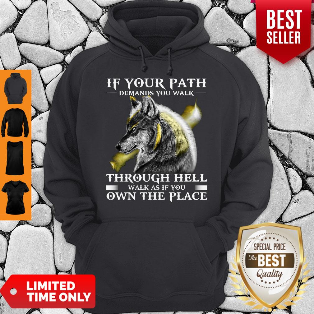 If Your Path Demands You Walk Through Hell Walk As If You Own The Place Wolf Hoodie