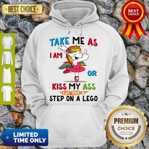 Official Take Me As I Am Or Kiss My Ass Eat Shit and Step On A Lego Hoodie
