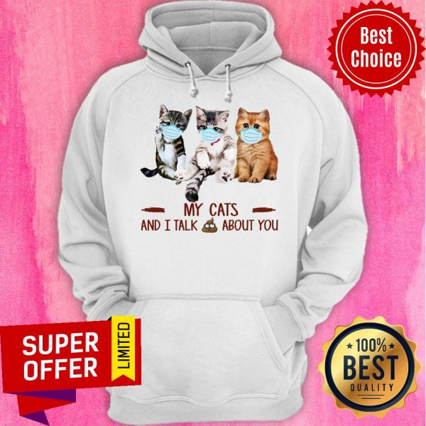 Top My Cats Face Mask And I Talk About You Hoodie