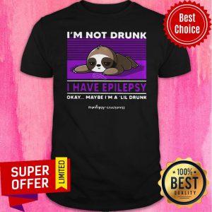 Nice Sloth I'm Not Drunk I Have National Epilepsy Awareness Okay Shirt
