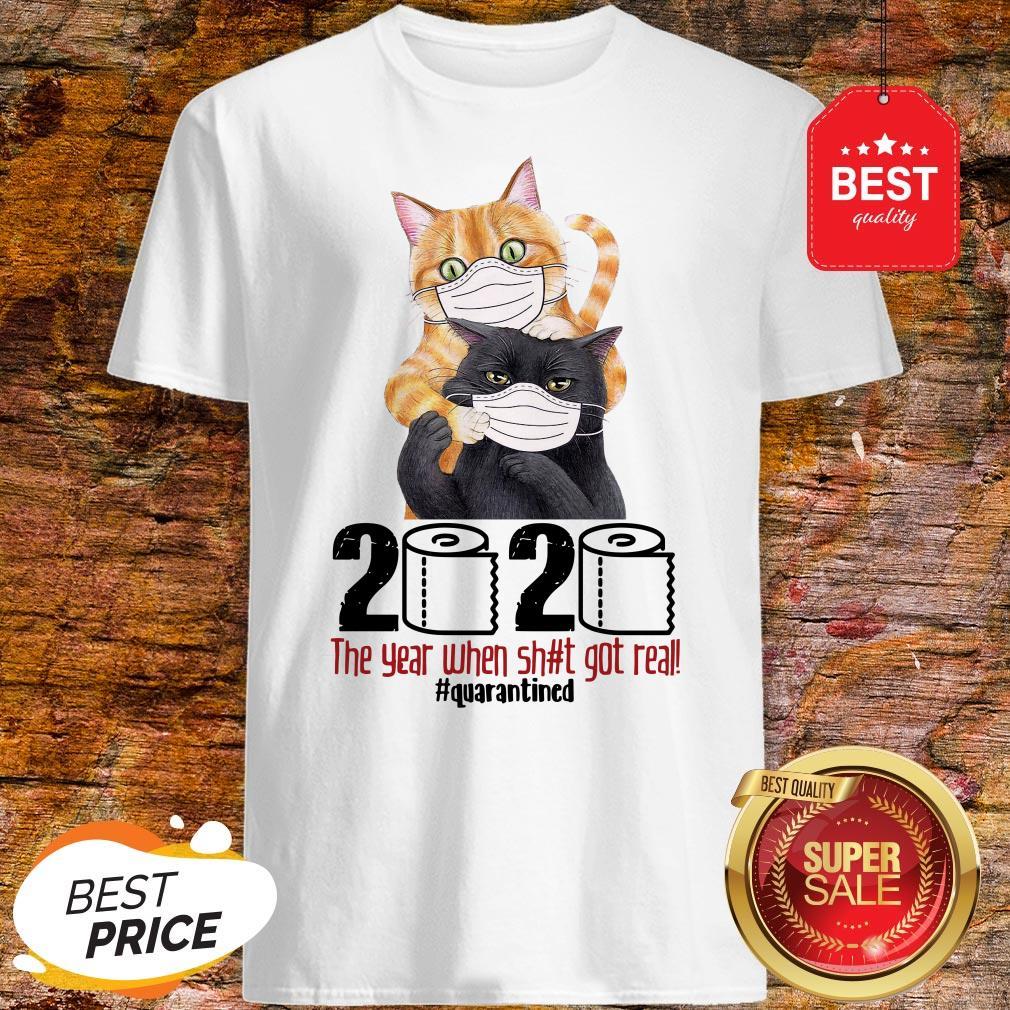 Pretty Cats 2020 The Year When Shit Got Real #Quarantined Coronavirus Shirt