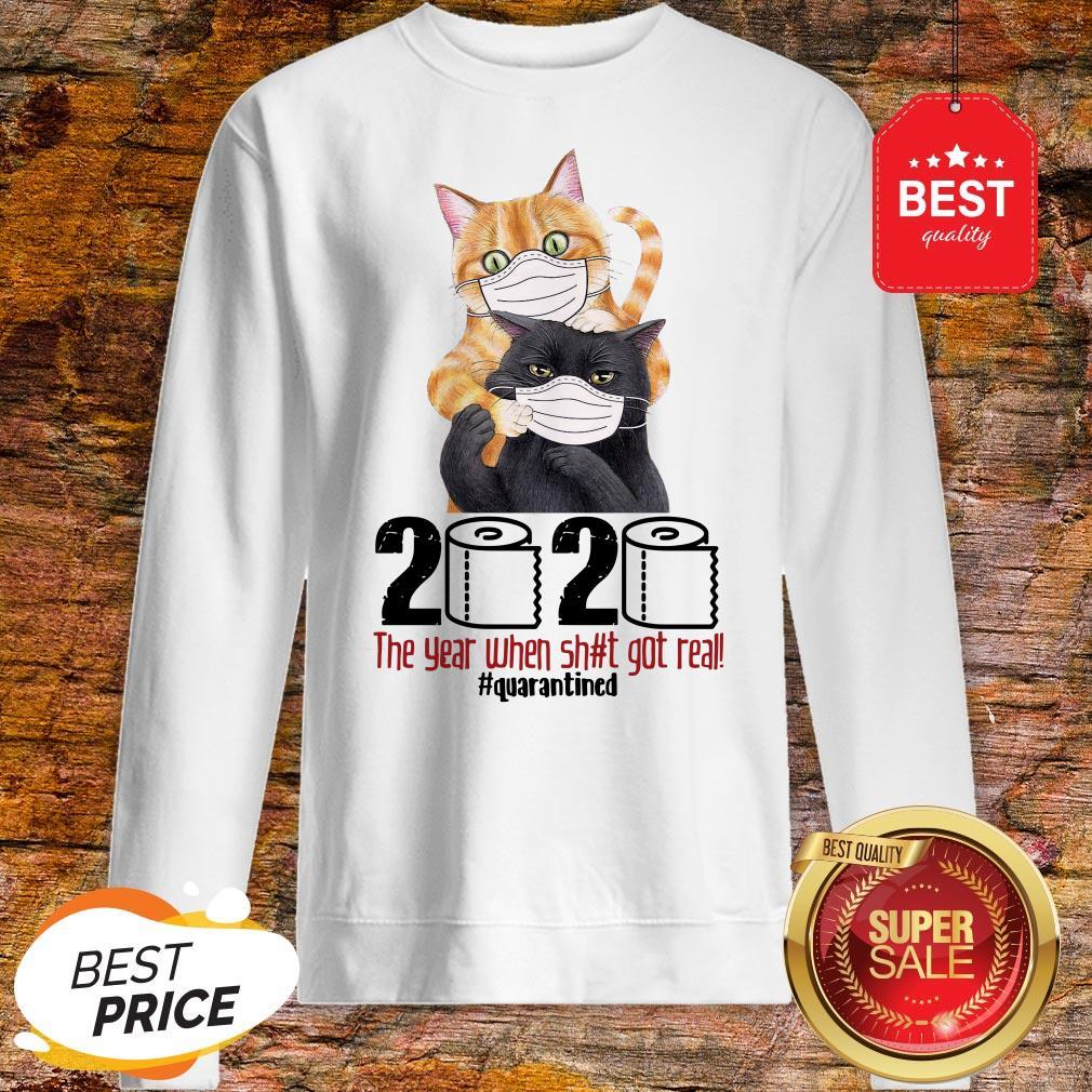 Pretty Cats 2020 The Year When Shit Got Real #Quarantined Coronavirus Sweatshirt