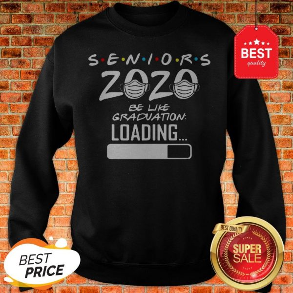 Pretty Seniors 2020 Be Like Graduation Loading Coronavirus Sweatshirt