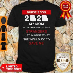 Official Nurse's Son 2020 My Mom Risks Her Life To Save Strangers Shirt