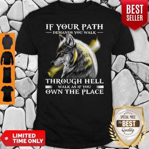 If Your Path Demands You Walk Through Hell Walk As If You Own The Place Wolf Shirt