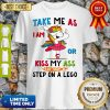 Official Take Me As I Am Or Kiss My Ass Eat Shit and Step On A Lego Shirt