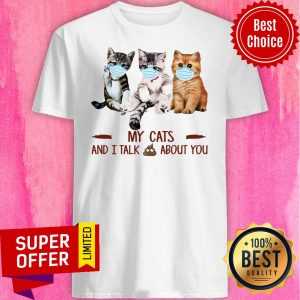 Top My Cats Face Mask And I Talk About You Shirt
