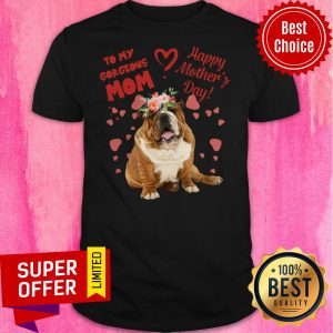 Awesome Bulldog To My Gorgeous Mom Happy Mother's Day Shirt