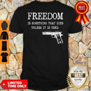 Official Freedom Is Something That Dies Unless It Is Used Shirt