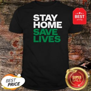 Stay Home Save Lives Shirt