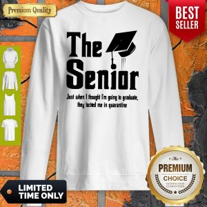 The Senior Just When I Thought I'm Going To Graduate They Locked Me In Quarantine Sweatshirt