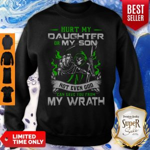 Hurt My Daughter Or My Son Not Even God Can Save You From My Wrath Sweatshirt