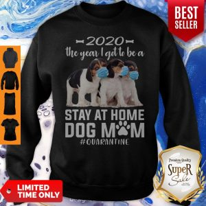Beaglier 2020 The Year I Got To Be A Stay At Home Dog Mom Quarantine Sweatshirt