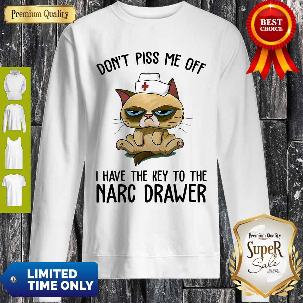 Official Don't Piss Me Off I Have The Key To The Narc Drawer Cat Nurse Sweatshirt