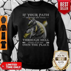 If Your Path Demands You Walk Through Hell Walk As If You Own The Place Wolf Sweatshirt