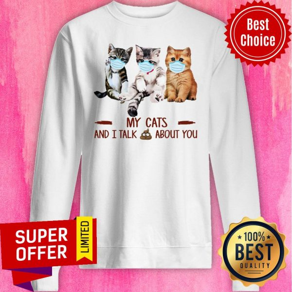 Top My Cats Face Mask And I Talk About You Sweatshirt