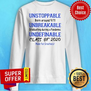 Top Unstoppable Unbreakable Undefinable 2020 Class Of 2020 Sweatshirt