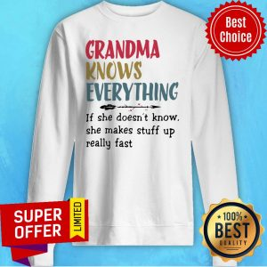 Grandma Knows Everything If She Doesn't Know She Makes Stuff Up Really Fast Sweatshirt