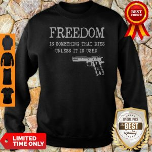 Official Freedom Is Something That Dies Unless It Is Used Sweatshirt