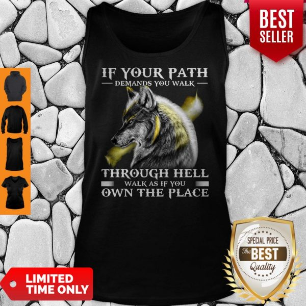 If Your Path Demands You Walk Through Hell Walk As If You Own The Place Wolf Tank Top