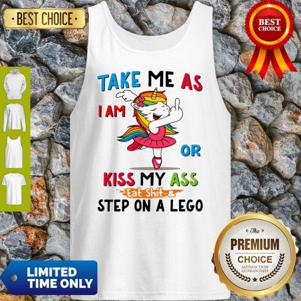 Official Take Me As I Am Or Kiss My Ass Eat Shit and Step On A Lego Tank Top