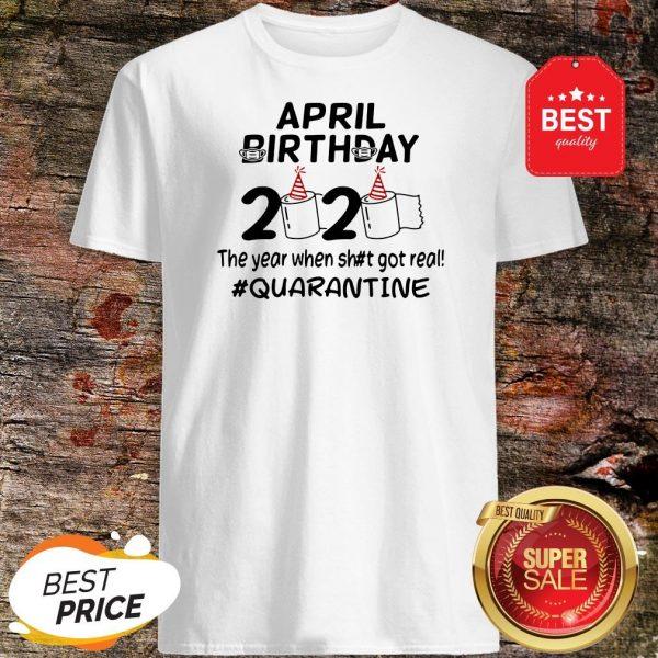 The Year When Got Real Quarantine April Birthday Toilet Paper Shirt