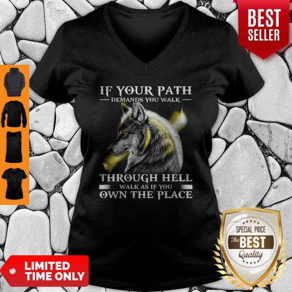 If Your Path Demands You Walk Through Hell Walk As If You Own The Place Wolf V-neck