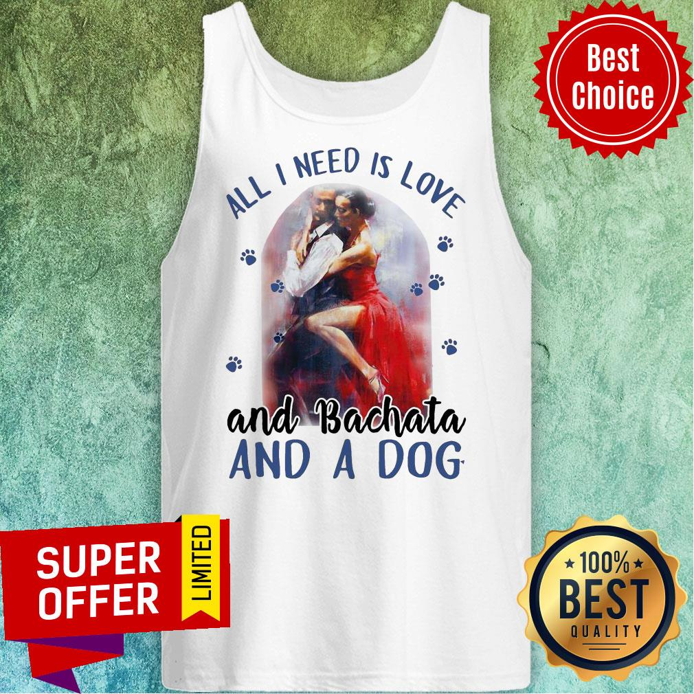 Awesome All I Need Is Love And Bachata And A Dog Tank Top