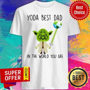 Awesome Baby Yoda Bes Dad In The World You Are Shirt